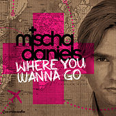 Where You Wanna Go by Mischa Daniels