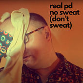 No Sweat (Don't Sweat) by Real PD