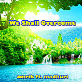 We shall overcome by Amrik