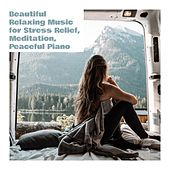 Beautiful Relaxing Music for Stress Relief, Meditation, Peaceful Piano von Various Artists