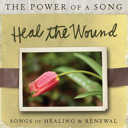 Heal The Wound: Songs of Healing & Renewal by Ultimate Tracks