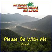 Please Be with Me by Roger Hurricane Wilson