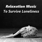 Relaxation Music To Survive Loneliness by Various Artists