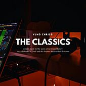 The Classics by Yung Chrissi