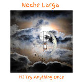 I'll Try Anything Once de Noche Larga