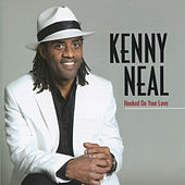Hooked On Your Love by Kenny Neal