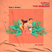 Don't Wanna Be Alone (The Remixes) de Carola