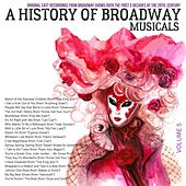 A Musical History of Broadway Musicals, Volume 5 von Various Artists