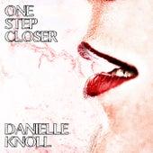 One Step Closer by Danielle Knoll
