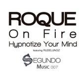 Hypnotize Your Mind / On Fire de Roque