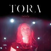 Lately by Tora