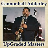 UpGraded Masters (All Tracks Remastered) by Cannonball Adderley