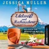 Edelweiß und Heckenschere - Ein Bayern-Krimi - Hauptkommissar Hirschberg, Band 3 (Ungekürzt) von Jessica Müller