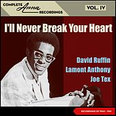 I'll Never Break Your Heart - Complete Anna Recordings, Vol. IV (Recordings of 1960 - 1961) von Ty Hunter, Joe Tex, Lamont Anthony, Wreg Tracey, David Ruffin