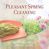 Pleasant Spring Cleaning with Classical Piano Music by Various Artists