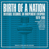 Birth Of A Nation: Inevitable Records: An Independent Liverpool 1979-1986 di Various Artists