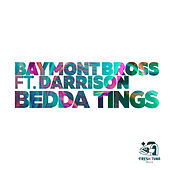 Bedda Tings (feat. Darrison) by Baymont Bross