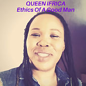 Ethics of a Good Man by Queen I-frica
