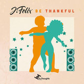 Be Thankful - EP by J-Felix