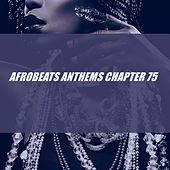 Afrobeats Anthems Chapter 75 by Various Artists