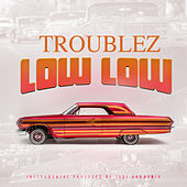 Low Low by Troublez