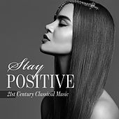 Stay Positive - 21st Century Classical Music by Various Artists
