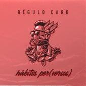 Hábitos Per (Versos) by Regulo Caro