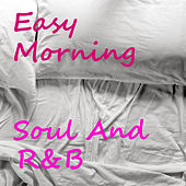Easy Morning Soul And R&B de Various Artists