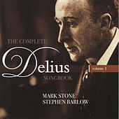 The complete Delius songbook - volume 1 by Mark Stone