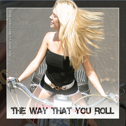 The Way That You Roll by John Vento