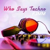 Who Says Techno von FJMM