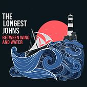 Between Wind and Water by The Longest Johns