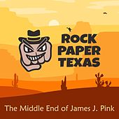 The Middle End of James J. Pink by Rock Paper Texas