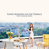 Sunny Morning on the Terrace with Classical Music by Various Artists