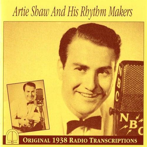 Artie Shaw and His Rhythm Makers: Original 1938 Radio Transcriptions by Artie Shaw