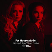 Fet House Mode (Storgards Small Hours Version) by Rebecca & Fiona