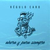 Ahora Y Para Siempre by Regulo Caro