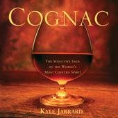 Cognac - The Seductive Saga of the World's Most Coveted Spirit (Unabridged) de Kyle Jarrard