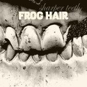 Sharper Teeth by Frog Hair