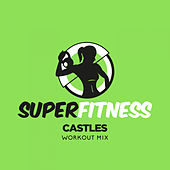 Castles (Workout Mix) de Super Fitness