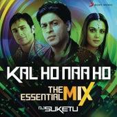 Kal Ho Naa Ho The Essential Mix (Remix By DJ Suketu) (From