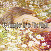 38 Thunder Unto the Night by Rain Sounds and White Noise