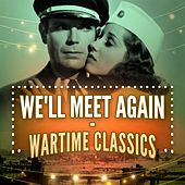 We'll Meet Again - Wartime Classics de Various Artists