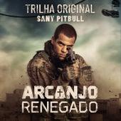Arcanjo Renegado – Trilha Original de Sany Pitbull de Sany Pitbull