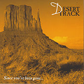 Since You've Been Gone... by Desert Track