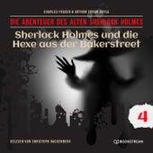 Sherlock Holmes und die Hexe aus der Bakerstreet (Die Abenteuer des alten Sherlock Holmes 4) von Sherlock Holmes