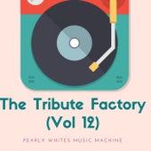 The Tribute Factory (Vol 12) di Pearly Whites Music Machine