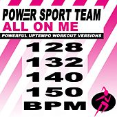 All on Me (Powerful Uptempo Cardio, Fitness, Crossfit & Aerobics Workout Versions) by Power Sport Team