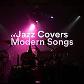 Jazz Covers of Modern Songs de Various Artists