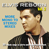 Elvis Reborn, Vol. 2: More Mono to Stereo Mixes by Elvis Presley